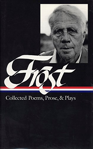 Robert Frost: Collected Poems, Prose, and Plays (Library of America) (188301106X) by Robert Frost