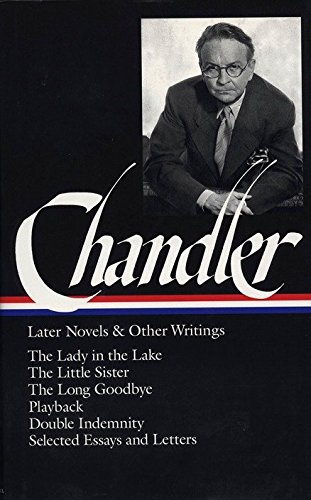 Raymond Chandler: Later Novels and Other Writings: The Lady in the Lake / The Little Sister / The...