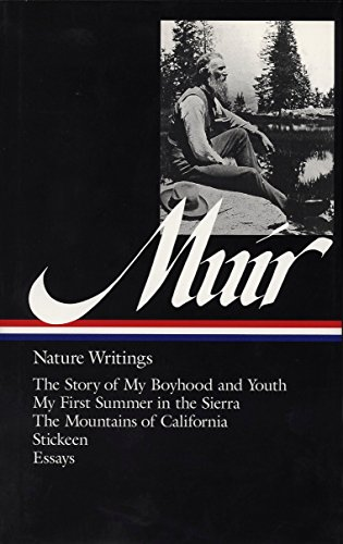 9781883011246: John Muir : Nature Writings: The Story of My Boyhood and Youth; My First Summer in the Sierra; The Mountains of California; Stickeen; Essays (Library of America)