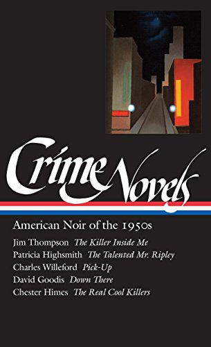 Crime Novels: American Noir of the 1950s: The Killer Inside Me / The Talented Mr. Ripley / Pick-up / Down There / The Real Cool Killers (Library of America) (Vol 2) (1883011493) by Jim Thompson; Robert Polito; Patricia Highsmith; charles Willeford; David Goodis; Chester Himes
