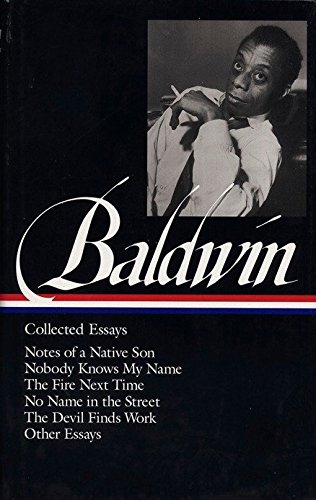9781883011529: James Baldwin : Collected Essays : Notes of a Native Son / Nobody Knows My Name / The Fire Next Time / No Name in the Street / The Devil Finds Work / Other Essays (Library of America)