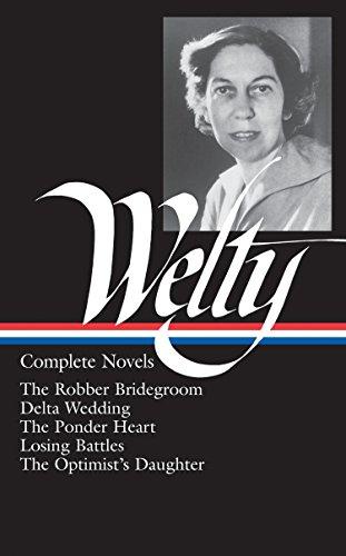 Eudora Welty - Complete Novels : The Robber Bridegroom - Delta Wedding - The Ponder Heart - Losing Battles - The Optimist's Daughter - Welty, Eudora