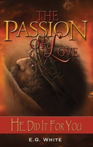 The Passion of Love: He Did It: Ellen G. White