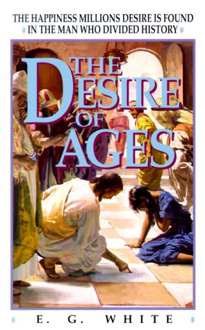 The Desire of Ages: The Happiness Millions Desire Is Found in the Man Who Divided History (Bible ...
