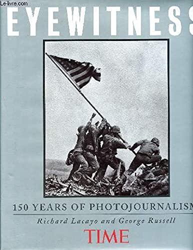 Time Eyewitness: 150 Years of Photojournalism: Lacayo, Richard