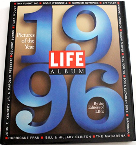 Life Album 1996: Pictures of the Year (Life Album: The Year in Pictures) (1883013119) by Time-Life Books Editors