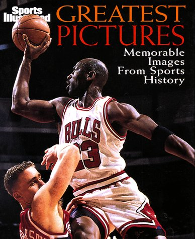 Sports Illustrated Greatest Pictures: Memorable Images from Sports History: Sports Illustrated