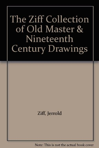 The Ziff Collection of Old Master & Nineteenth Century Drawings: Ziff, Jerrold