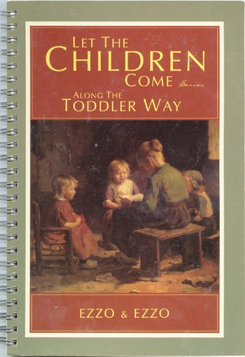 Let the Children Come Along the Toddler Way (9781883035020) by Gary Ezzo; Anne Marie Ezzo