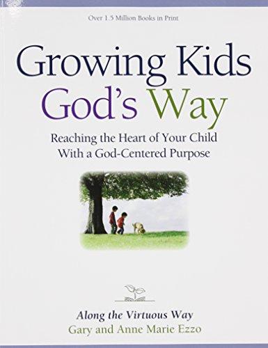 Growing Kids God's Way: Biblical Ethics for Parenting: Gary and Anne Marie Ezzo