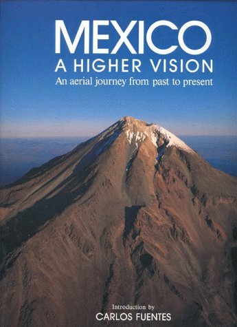 9781883051068: Mexico: A Higher Vision (English): An Aerial Journey from Past to Present