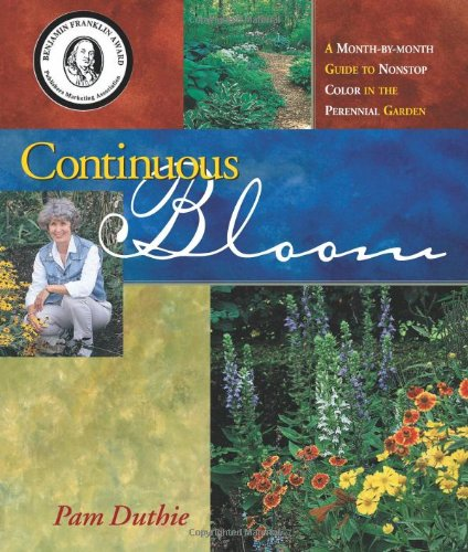 9781883052232: Continuous Bloom: A Month-by-Month Guide to Nonstop Color in the Perennial Garden
