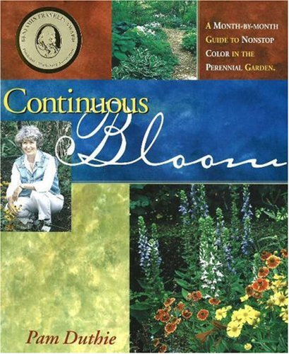 9781883052287: Continuous Bloom: A Month-by-Month Guide to Nonstop Color in the Perennial Garden