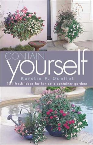 9781883052331: Contain Yourself: 101 Fresh Ideas for Fantastic Container Gardens