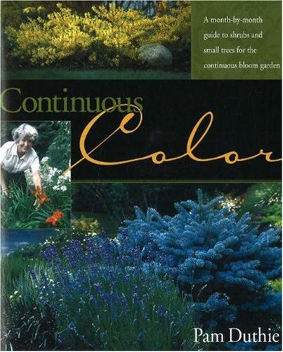 Continuous Color: A Month-by-Month Guide to Flowering Shrubs and Small Trees for the Continuous ...