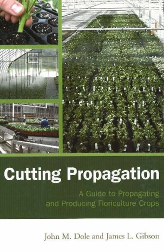 Cutting Propagation: A Guide to Propagating and Producing Floriculture Crops: Dole, John M.