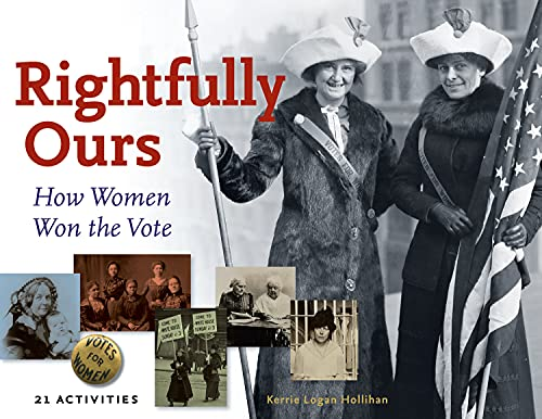 9781883052898: Rightfully Ours: How Women Won the Vote, 21 Activities (For Kids series)