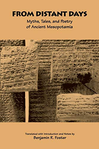 From Distant Days: Myths, Tales, and Poetry of Ancient Mesopotamia: Foster, Benjamin R.