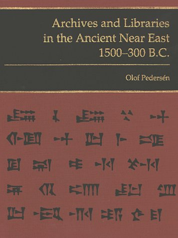 Archives and Libraries in the Ancient Near: Pedersen, Olof