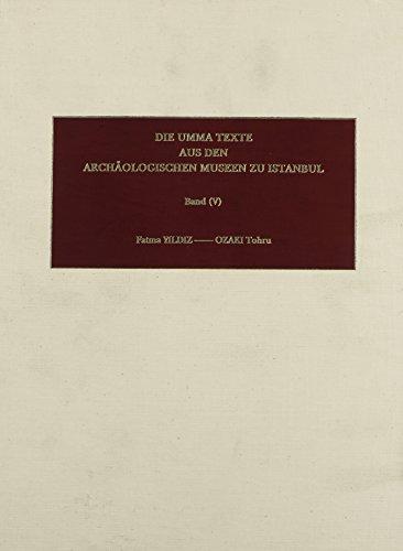 Die Umma-Texte Aus Den Archaologischen Museen Zu Istanbul. Vol. V (Nr. 3001-3500): Yildiz, Fatma ...