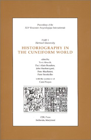 Proceedings of the Xlv Rencontre Assyriologique Internationale: Historiography in the Cuneiform ...