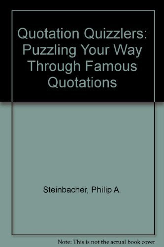 Quotation Quizzlers: Puzzling Your Way Through Famous Quotations: Steinbacher, Philip A.