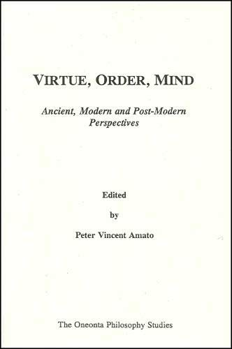 Virtue, Order, Mind: Ancient, Modern and Post-Modern Perspective: Peter Vincent Amato