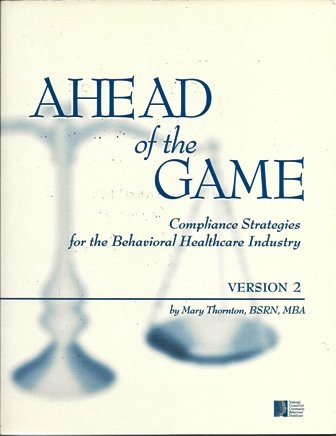 Ahead of The Game: Compliance Strategies for the Behavioral Healthcare Industry: MBA Mary Thornton ...