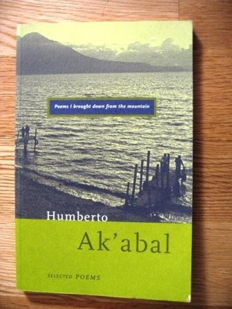 Poems I Brought Down from the Mountain: Humberto Ak'abal