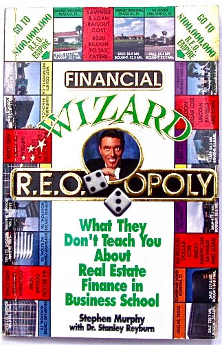 Financial Wizard R.E.O. OPOLY: What They Don't Teach You about Real Estate Finance in Business ...