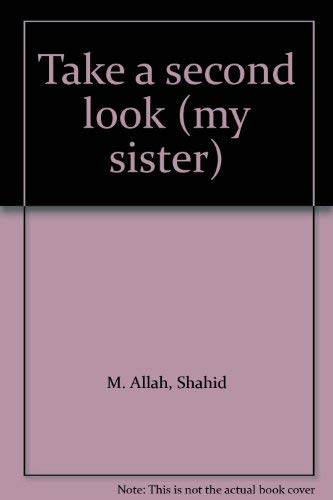 Take A Second Look (My Sister): Allah, Shahid M.