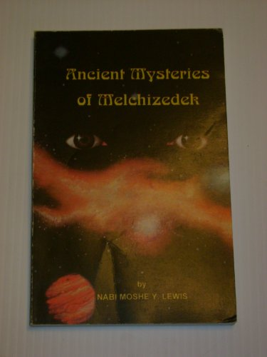 Ancient Mysteries of Melchizedek: Lewis, Nabi Moshe