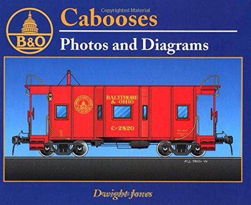 Baltimore & Ohio Cabooses: Photos & Diagrams: Jones, Dwight