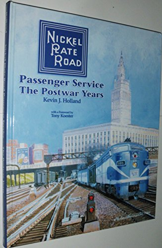 Nickel Plate Road Passenger Service: The Postwar Years: Kevin J. Holland