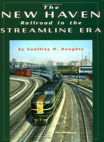 New Haven Railroad in the Streamline Era: Geoffrey H. Doughty