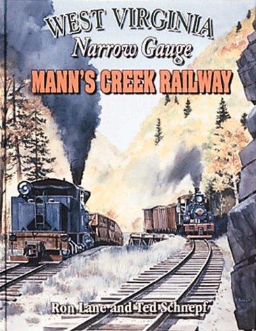 West Virginia Narrow Gauge Mann's Creek Railway: Lane, Ron, Schnepf, Ted