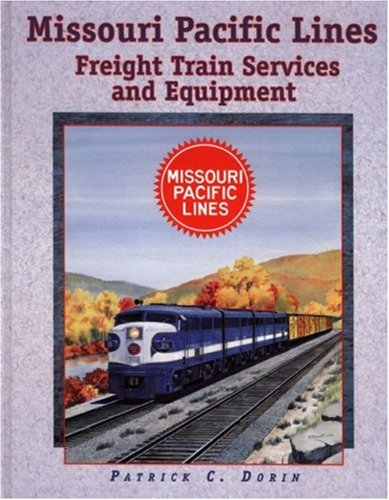 Missouri Pacific Lines Freight Train Services and Equipment: Dorin, Patrick C.