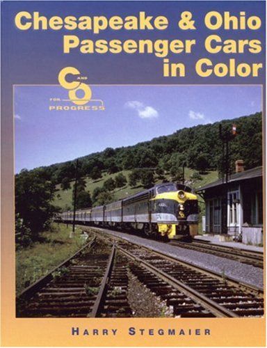 Chesapeake & Ohio Passenger Cars in Color: Stegmaier, Harry