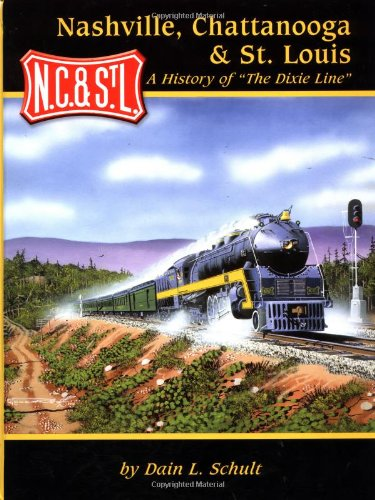 "Nashville, Chattanooga & St. Louis - A History of ""The Dixie Line"": Schult, Dain"
