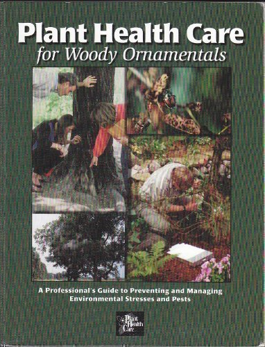 9781883097172: Plant Health Care for Woody Ornamentals: A Professional's Guide to Preventing & Managing Environmental Stresses & Pests