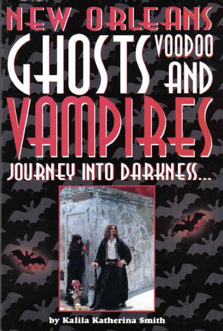 Journey Into Darkness. Ghosts and Vampires of New Orleans: Smith, Katherine