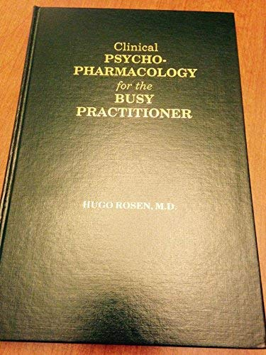 Clinical Psychopharmacology for the Busy Practitioner: Rosen, H.