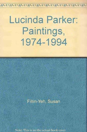 Lucinda Parker: Paintings, 1974-1994: Fillin-Yeh, Susan
