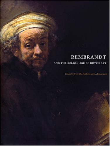 Rembrandt and the Golden Age of Dutch Art: Treasures from the Rijksmuseum, Amsterdam: ...