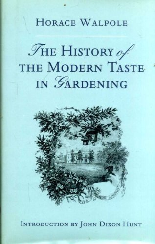 The History of the Modern Taste in Gardening: Walpole, Horace With New Introduction By John Dixon ...
