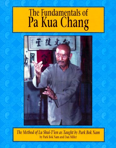 9781883175016: The Fundamentals of Pa Kua Chang: The Methods of Lu Shue-Tien As Taught by Park Bok Nam
