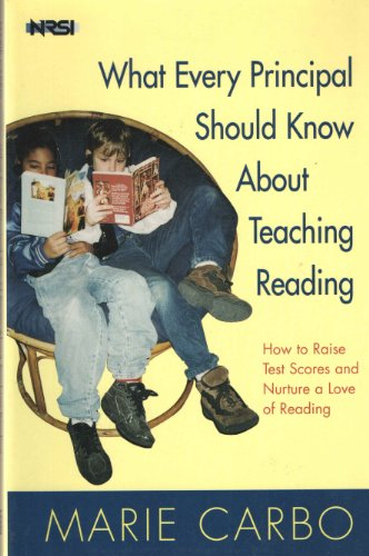 What Every Principal Should Know About Teaching Reading: How to Raise Test Scores and Nurture a ...