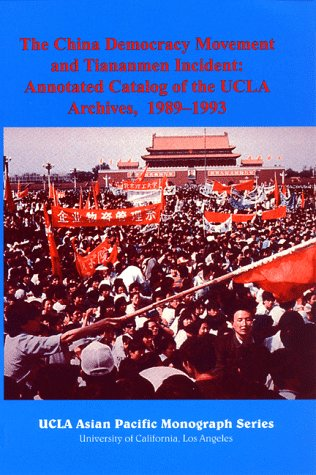 9781883191016: The China Democracy Movement and Tiananmen Incident: Annotated Catalog of the UCLA Archives, 1989-1993