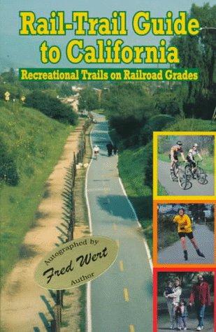 Rail-Trail Guide to California: Recreational Trails on Railroad Grades: Wert, Fred