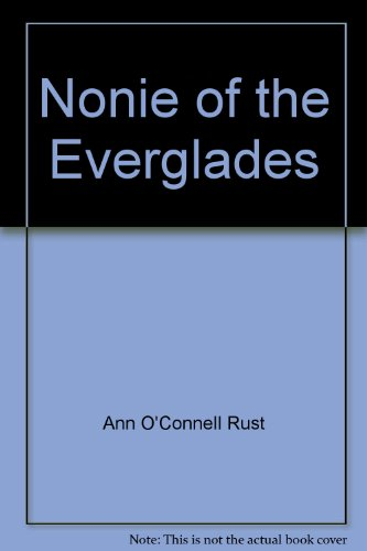 Nonie of the Everglades/Volume 1 (188320304X) by Ann O'Connell Rust